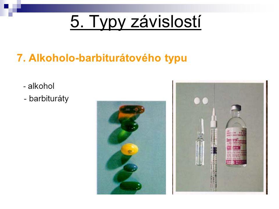 5. Typy závislostí 7. Alkoholo-barbiturátového typu - alkohol - barbituráty