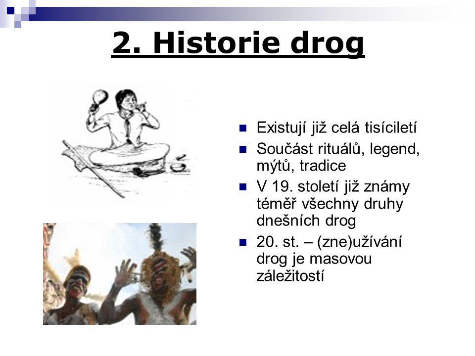 2. Historie drog Existují již celá tisíciletí Součást rituálů, legend, mýtů, tradice V 19. století již známy téměř všechny druhy dnešních drog 20. st.