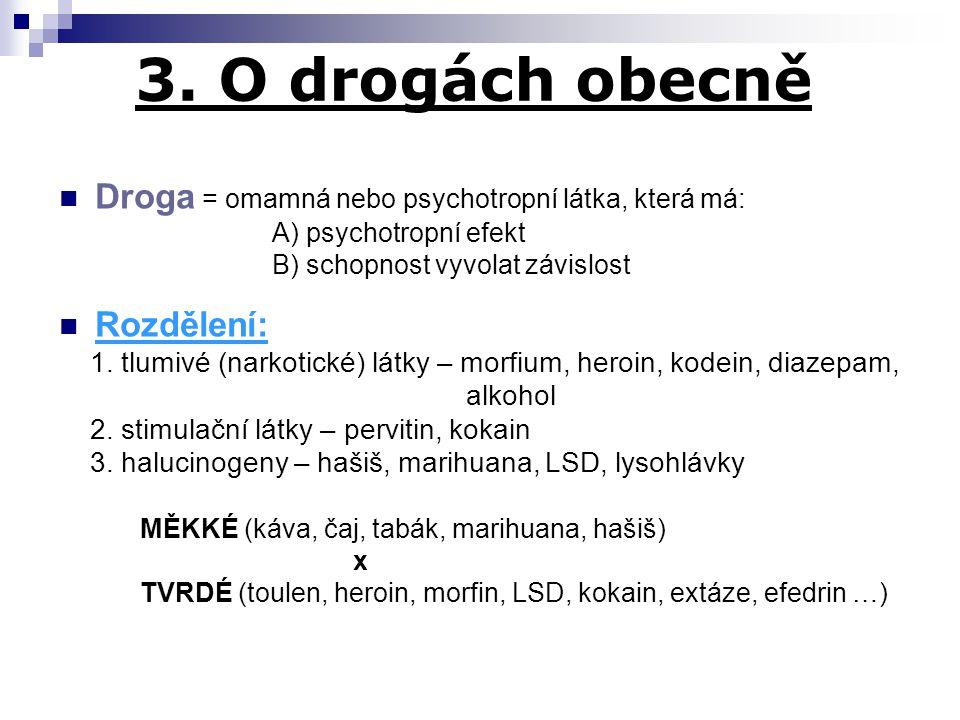 3. O drogách obecně Droga = omamná nebo psychotropní látka, která má: A) psychotropní efekt B) schopnost vyvolat závislost Rozdělení: 1. tlumivé (nark