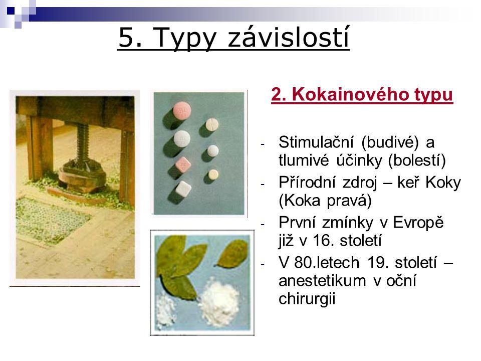 5. Typy závislostí 2. Kokainového typu - Stimulační (budivé) a tlumivé účinky (bolestí) - Přírodní zdroj – keř Koky (Koka pravá) - První zmínky v Evro