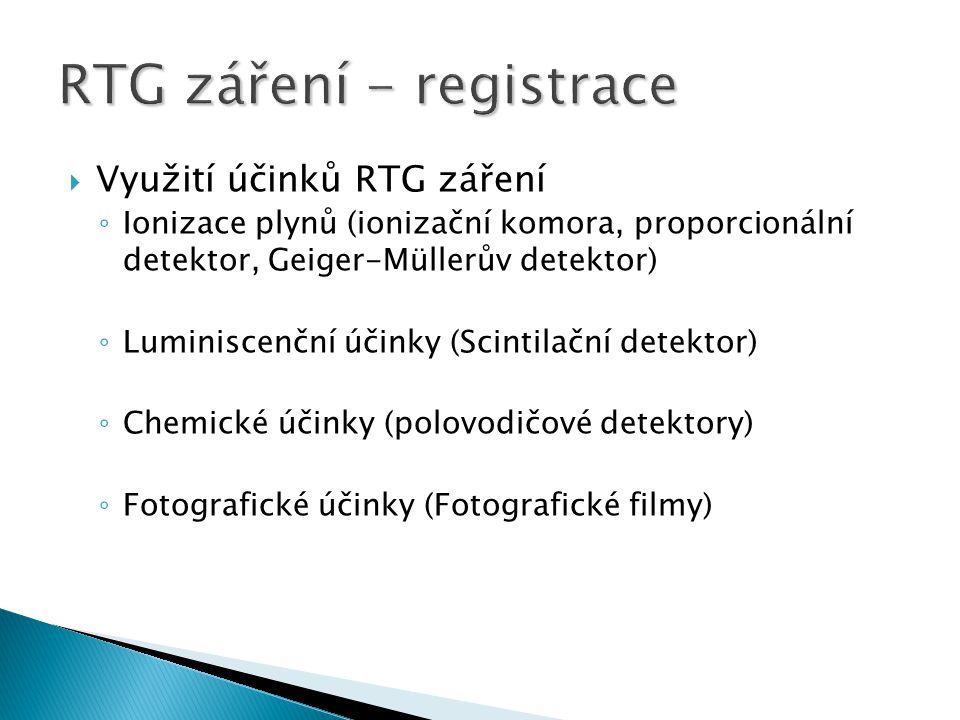 Využití účinků RTG záření ◦ Ionizace plynů (ionizační komora, proporcionální detektor, Geiger-Müllerův detektor) ◦ Luminiscenční účinky (Scintilační detektor) ◦ Chemické účinky (polovodičové detektory) ◦ Fotografické účinky (Fotografické filmy)