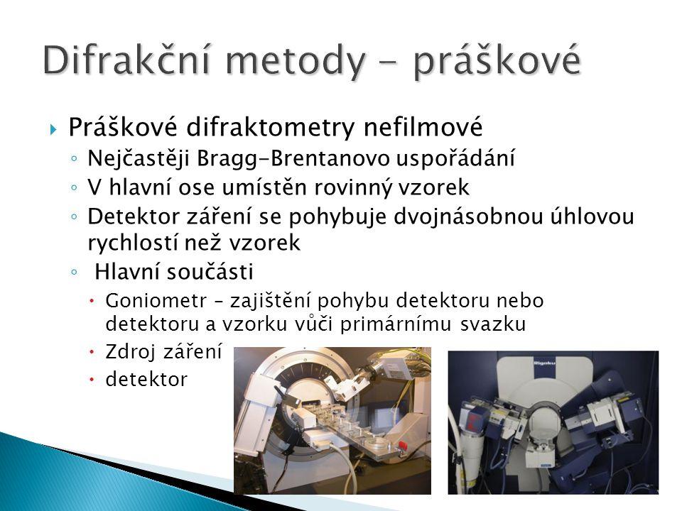  Práškové difraktometry nefilmové ◦ Nejčastěji Bragg-Brentanovo uspořádání ◦ V hlavní ose umístěn rovinný vzorek ◦ Detektor záření se pohybuje dvojnásobnou úhlovou rychlostí než vzorek ◦ Hlavní součásti  Goniometr – zajištění pohybu detektoru nebo detektoru a vzorku vůči primárnímu svazku  Zdroj záření  detektor