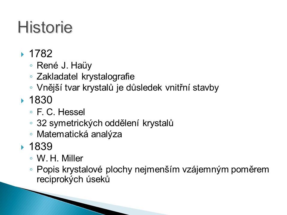  1782 ◦ René J. Haüy ◦ Zakladatel krystalografie ◦ Vnější tvar krystalů je důsledek vnitřní stavby  1830 ◦ F. C. Hessel ◦ 32 symetrických oddělení k