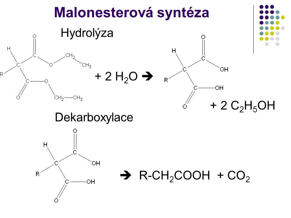 Malonesterová syntéza Hydrolýza + 2 H 2 O  + 2 C 2 H 5 OH Dekarboxylace  R-CH 2 COOH + CO 2