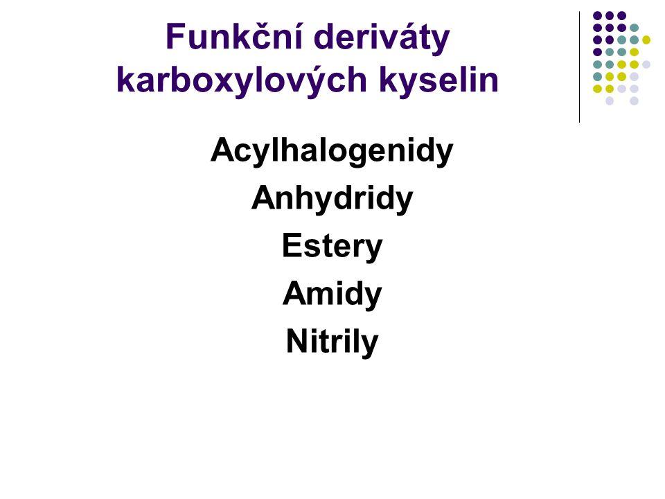 Funkční deriváty karboxylových kyselin Acylhalogenidy Anhydridy Estery Amidy Nitrily