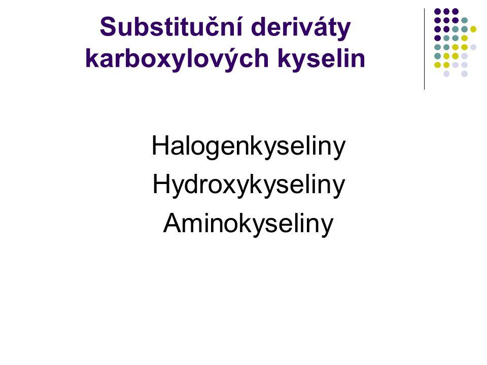 Substituční deriváty karboxylových kyselin Halogenkyseliny Hydroxykyseliny Aminokyseliny