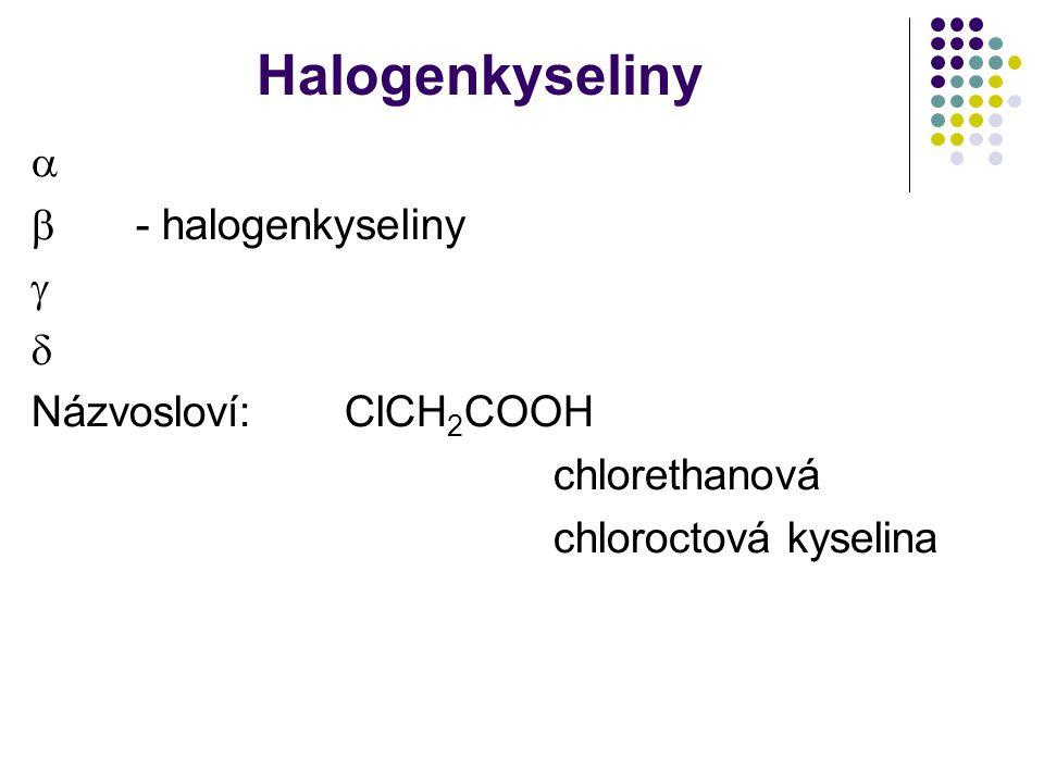 Halogenkyseliny   - halogenkyseliny   Názvosloví:ClCH 2 COOH chlorethanová chloroctová kyselina
