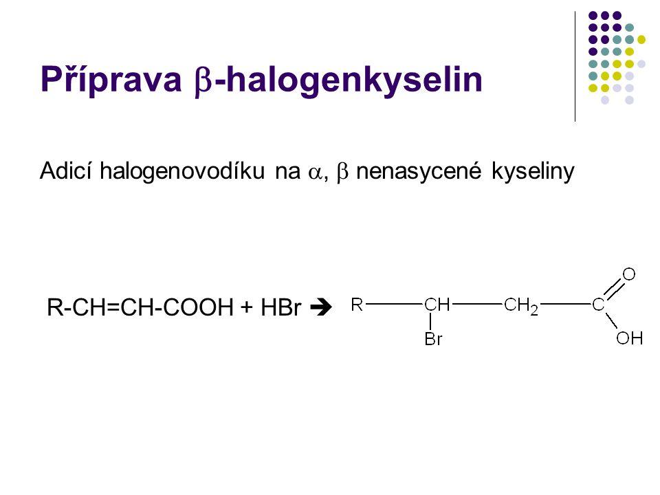 Příprava  -halogenkyselin Adicí halogenovodíku na ,  nenasycené kyseliny R-CH=CH-COOH + HBr 