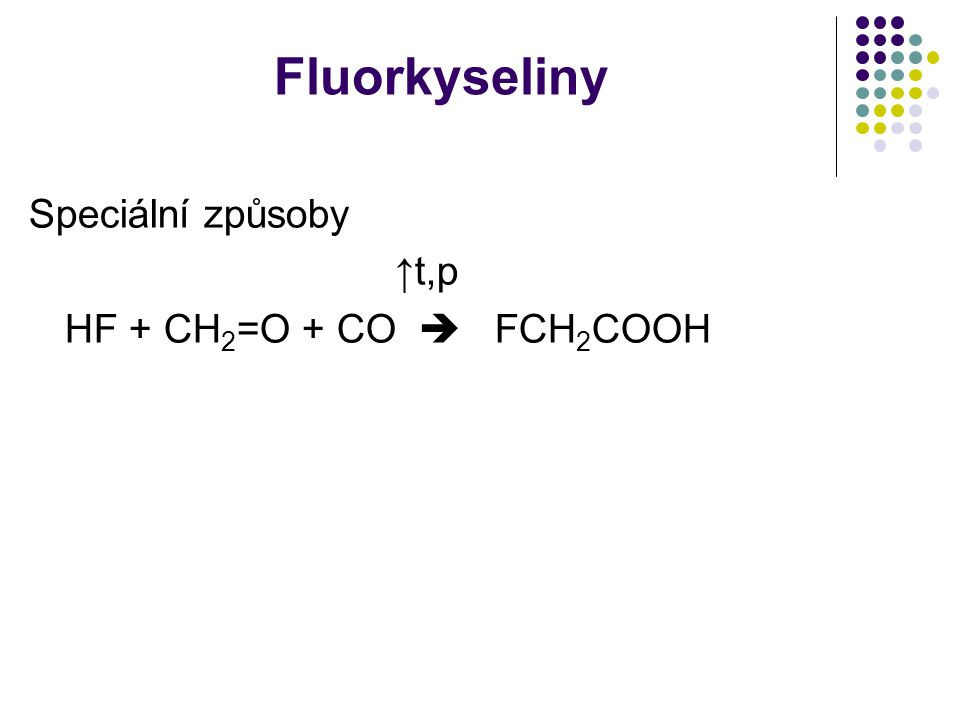 Fluorkyseliny Speciální způsoby ↑t,p HF + CH 2 =O + CO  FCH 2 COOH
