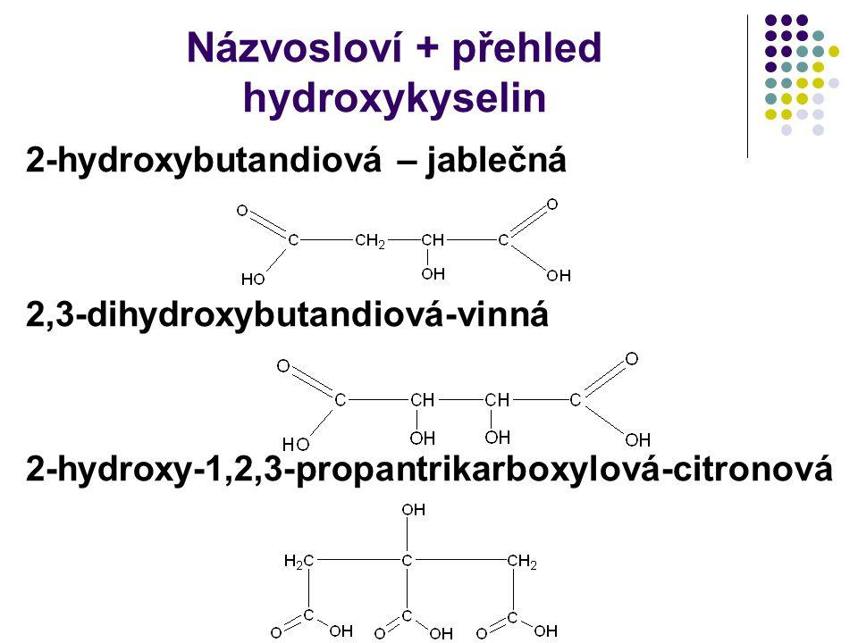 Názvosloví + přehled hydroxykyselin 2-hydroxybutandiová – jablečná 2,3-dihydroxybutandiová-vinná 2-hydroxy-1,2,3-propantrikarboxylová-citronová