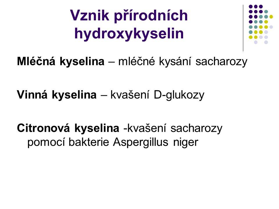 Vznik přírodních hydroxykyselin Mléčná kyselina – mléčné kysání sacharozy Vinná kyselina – kvašení D-glukozy Citronová kyselina -kvašení sacharozy pomocí bakterie Aspergillus niger
