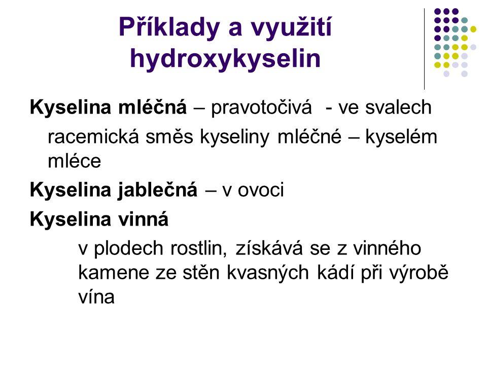 Příklady a využití hydroxykyselin Kyselina mléčná – pravotočivá - ve svalech racemická směs kyseliny mléčné – kyselém mléce Kyselina jablečná – v ovoc