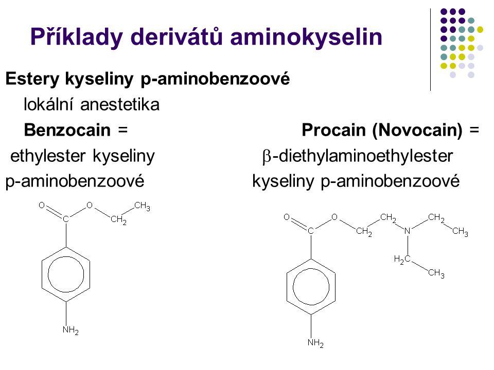 Příklady derivátů aminokyselin Estery kyseliny p-aminobenzoové lokální anestetika Benzocain = Procain (Novocain) = ethylester kyseliny  -diethylaminoethylester p-aminobenzoovékyseliny p-aminobenzoové