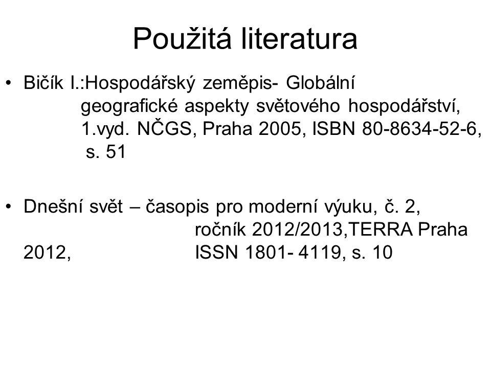 Použitá literatura Bičík I.:Hospodářský zeměpis- Globální geografické aspekty světového hospodářství, 1.vyd. NČGS, Praha 2005, ISBN 80-8634-52-6, s. 5