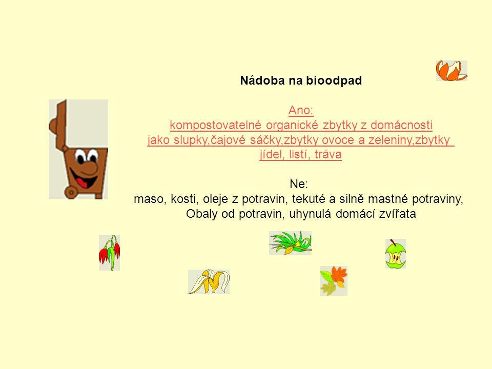 Nádoba na bioodpad Ano: kompostovatelné organické zbytky z domácnosti jako slupky,čajové sáčky,zbytky ovoce a zeleniny,zbytky jídel, listí, tráva Ne: