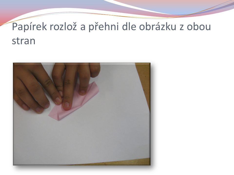 Papírek rozlož a přehni dle obrázku z obou stran