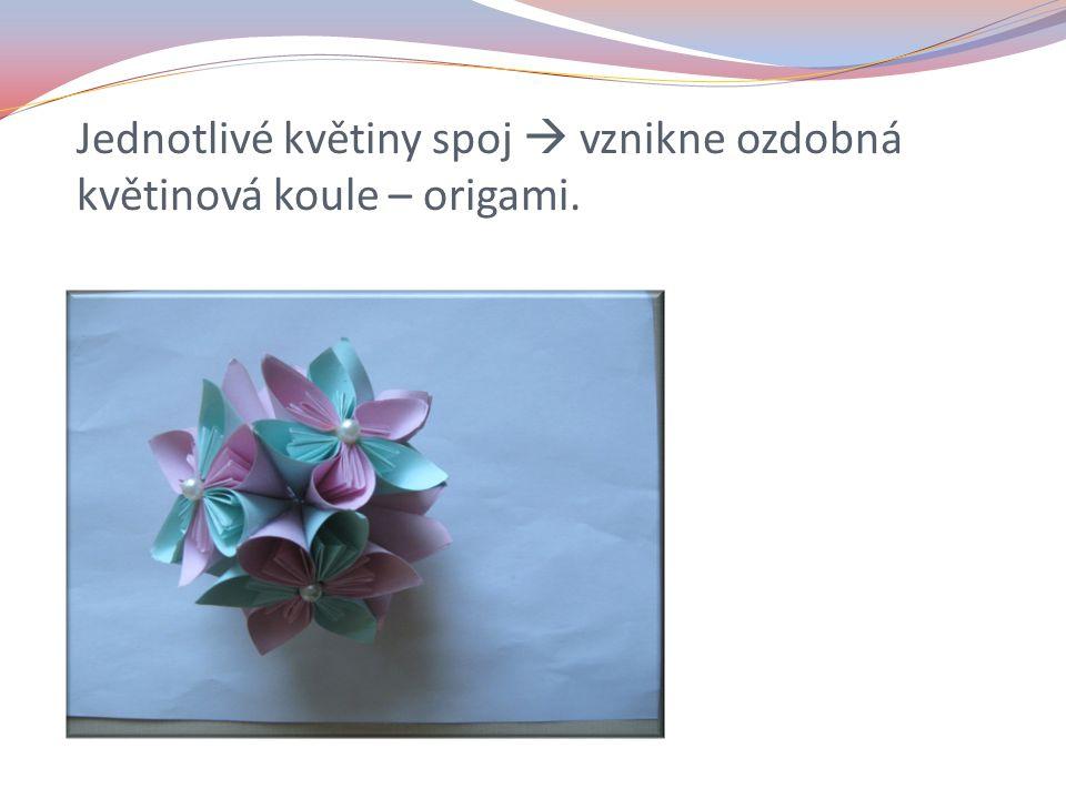 Jednotlivé květiny spoj  vznikne ozdobná květinová koule – origami.