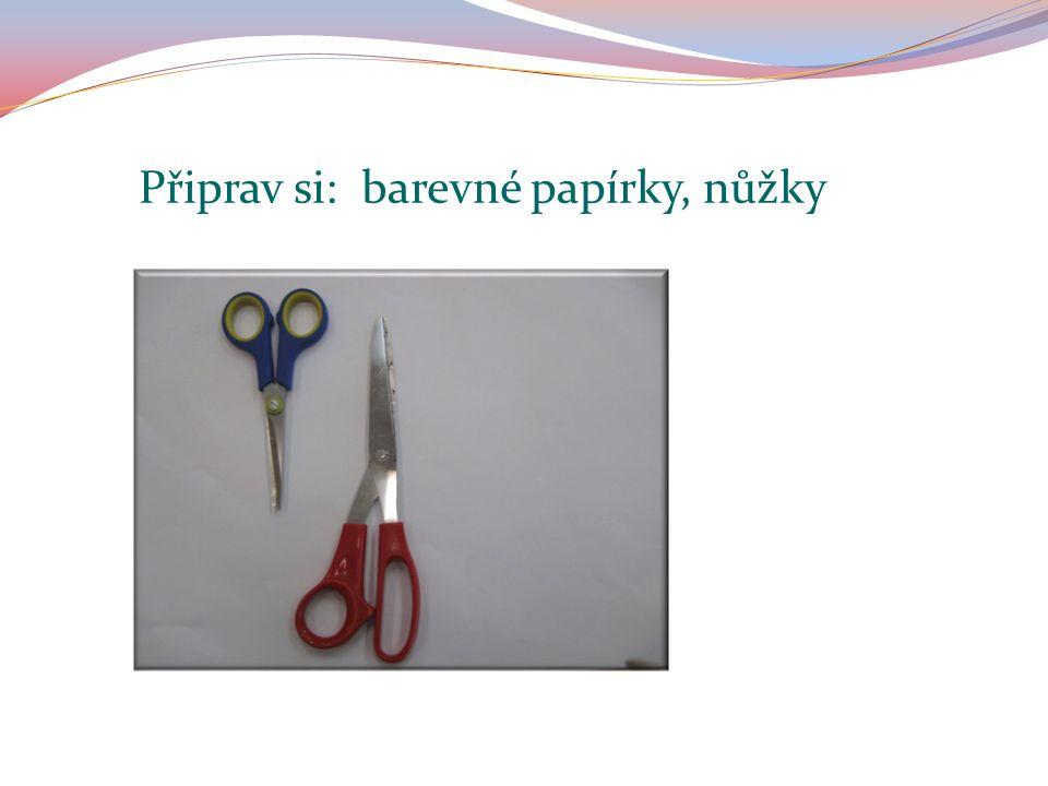 Připrav si: barevné papírky, nůžky