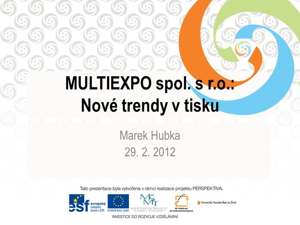 MULTIEXPO spol. s r.o.: Nové trendy v tisku Marek Hubka 29. 2. 2012