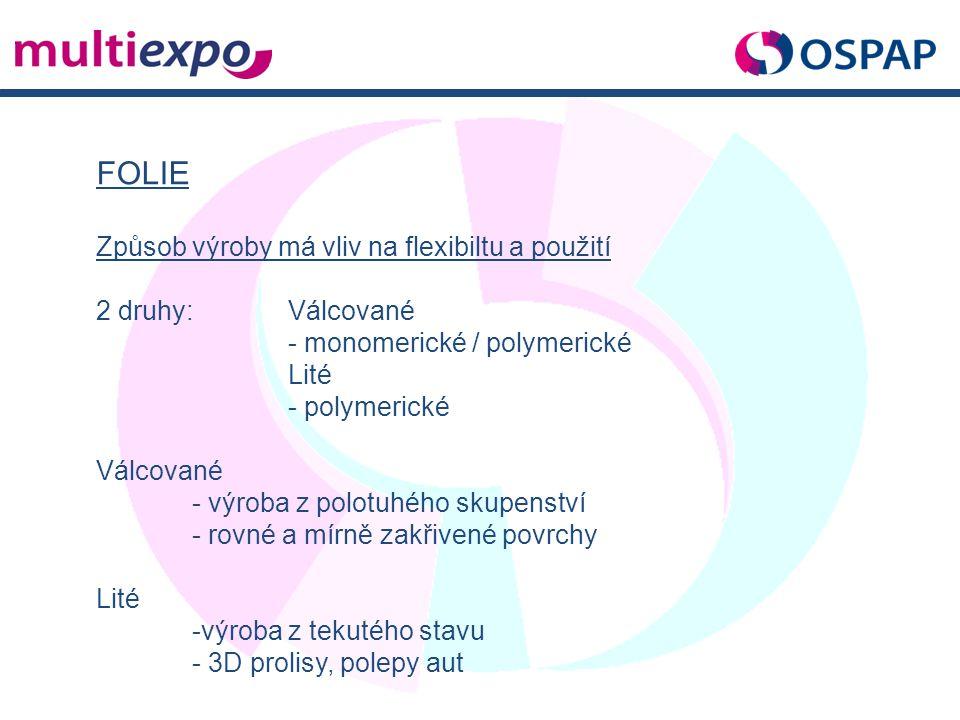 FOLIE Způsob výroby má vliv na flexibiltu a použití 2 druhy:Válcované - monomerické / polymerické Lité - polymerické Válcované - výroba z polotuhého s