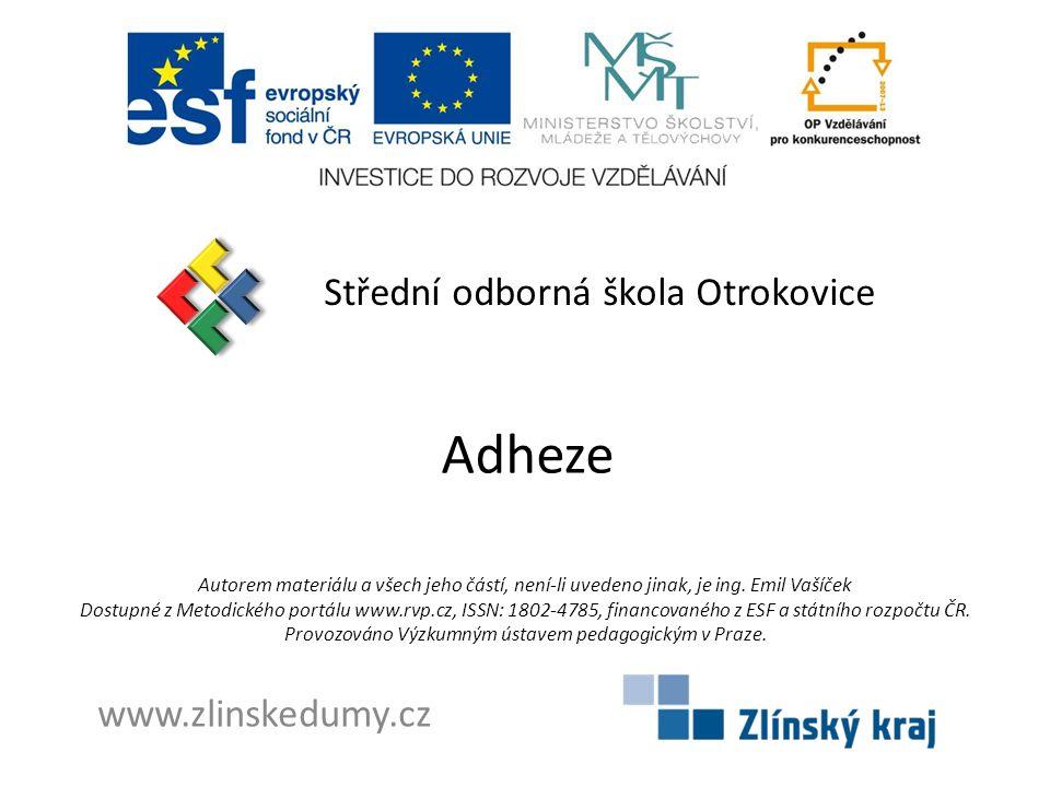 Adheze Střední odborná škola Otrokovice www.zlinskedumy.cz Autorem materiálu a všech jeho částí, není-li uvedeno jinak, je ing.
