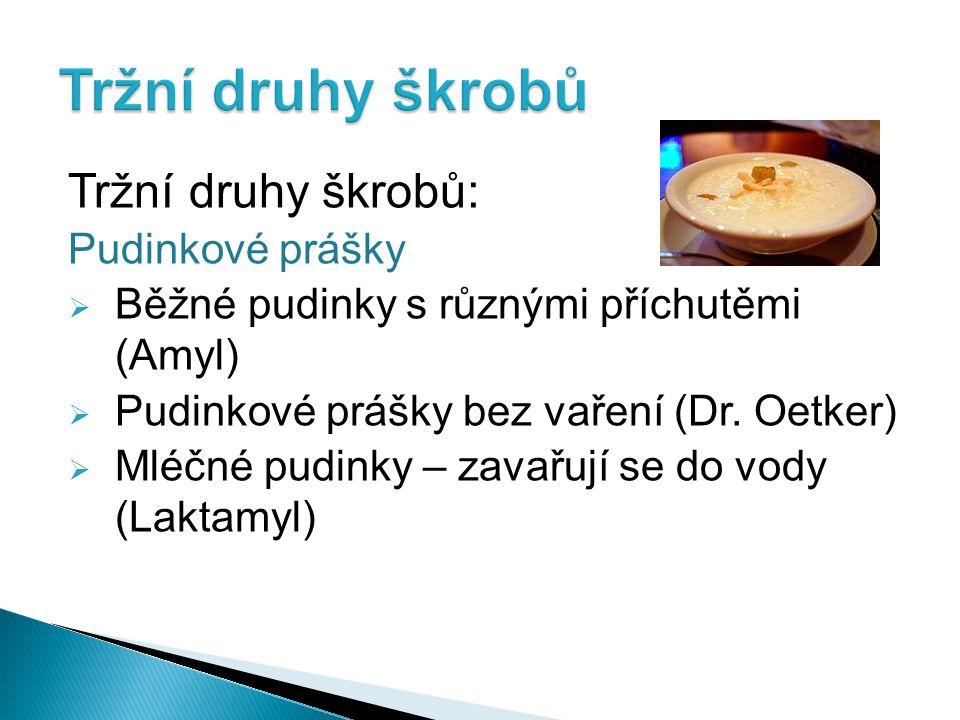 Tržní druhy škrobů: Pudinkové prášky  Běžné pudinky s různými příchutěmi (Amyl)  Pudinkové prášky bez vaření (Dr. Oetker)  Mléčné pudinky – zavařuj