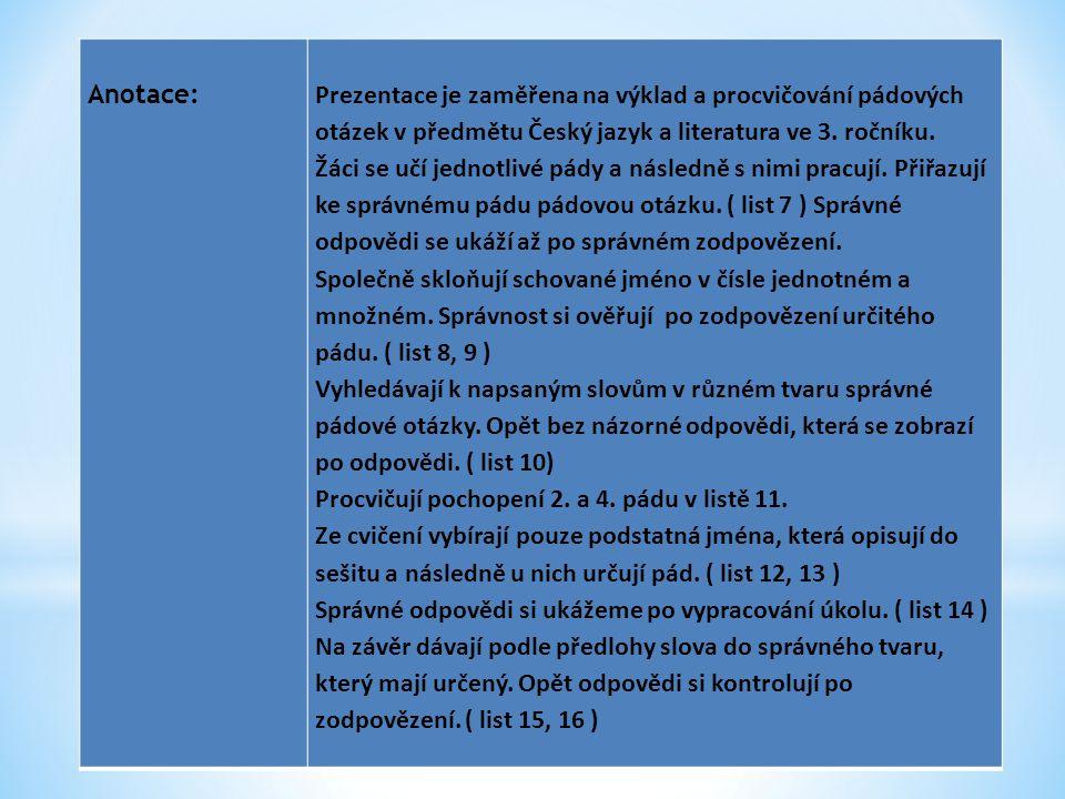 Datum vytvoření : 14.01.2012 Klíčová slova: pády, skloňování, tvary podstatných jmen, číslo jednotné a množné