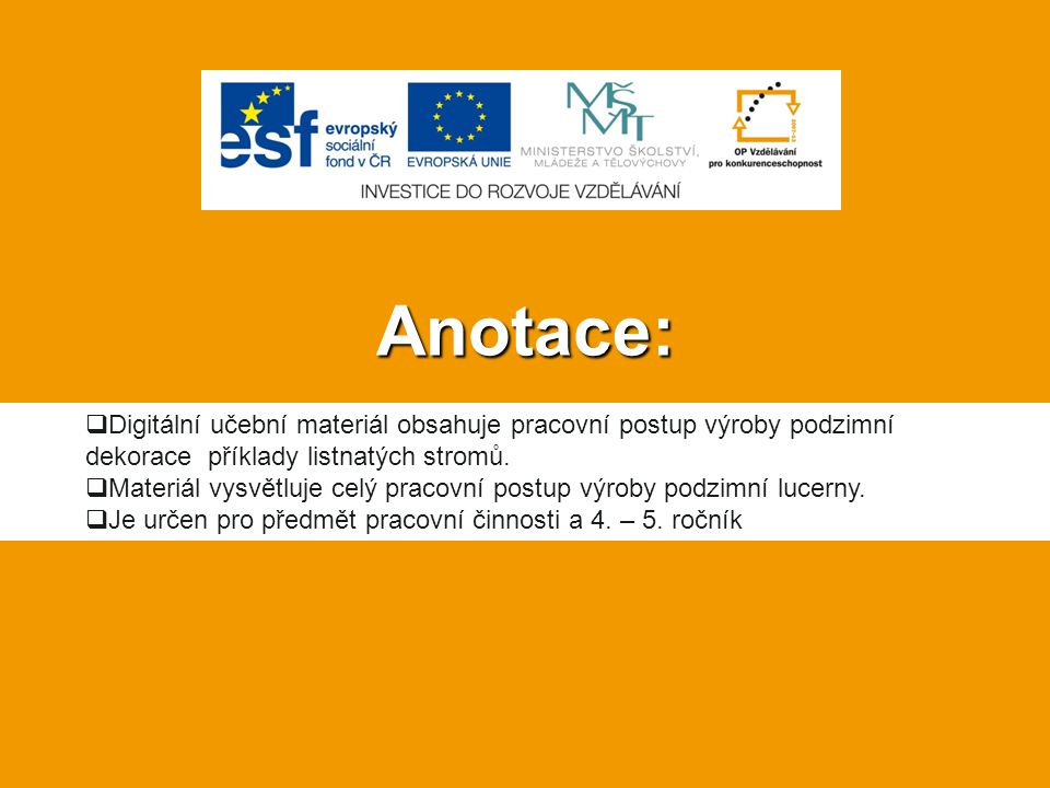 Anotace:  Digitální učební materiál obsahuje pracovní postup výroby podzimní dekorace příklady listnatých stromů.