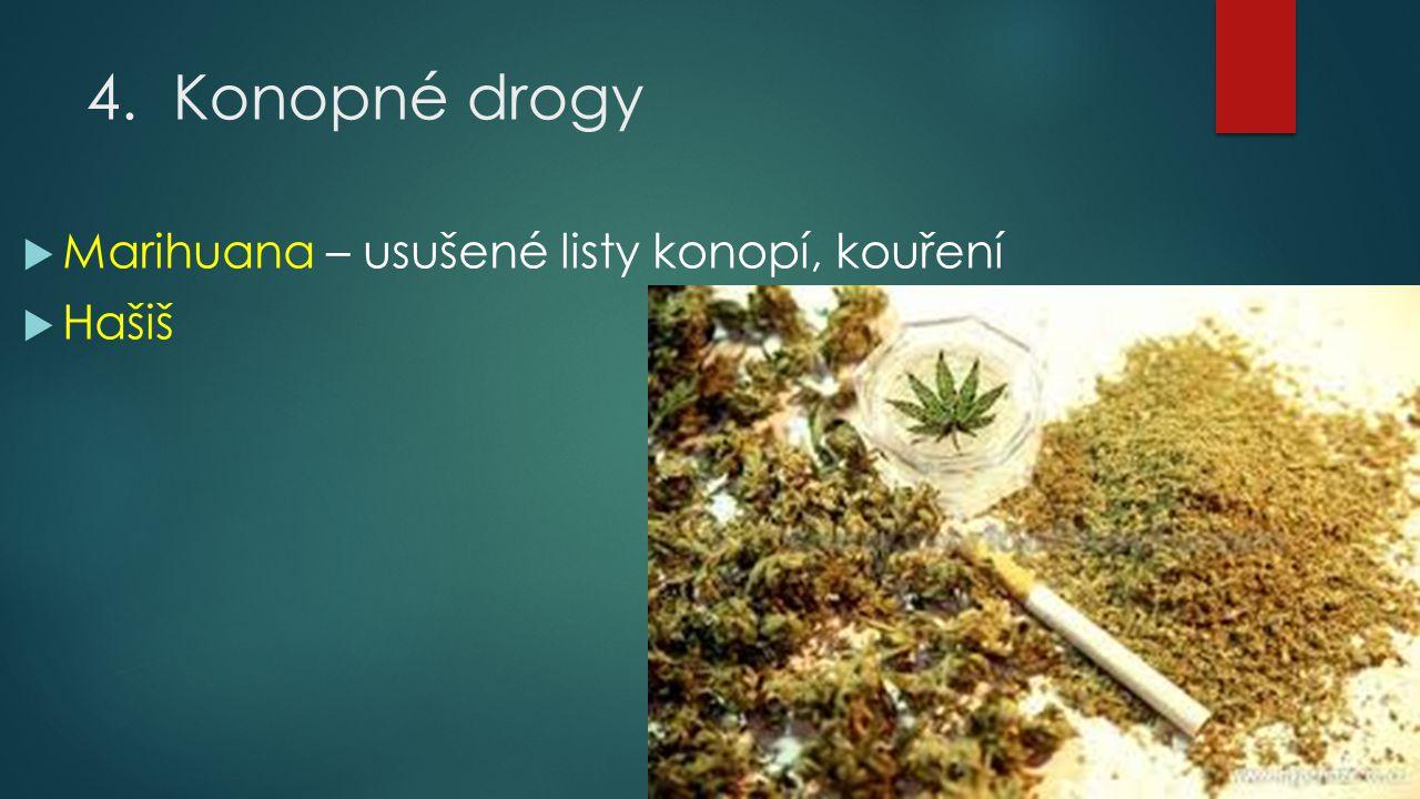 4.Konopné drogy  Marihuana – usušené listy konopí, kouření  Hašiš