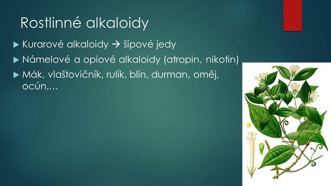 Rostlinné alkaloidy  Kurarové alkaloidy  šípové jedy  Námelové a opiové alkaloidy (atropin, nikotin)  Mák, vlaštovičník, rulík, blín, durman, oměj