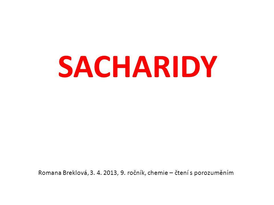 Sacharidy jsou látky, které obsahují - UHLÍK (C) - VODÍK (H) - KYSLÍK (O)