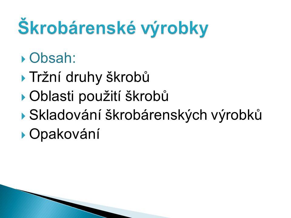  Obsah:  Tržní druhy škrobů  Oblasti použití škrobů  Skladování škrobárenských výrobků  Opakování