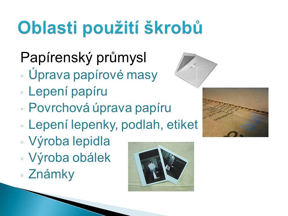 Papírenský průmysl ◦ Úprava papírové masy ◦ Lepení papíru ◦ Povrchová úprava papíru ◦ Lepení lepenky, podlah, etiket ◦ Výroba lepidla ◦ Výroba obálek