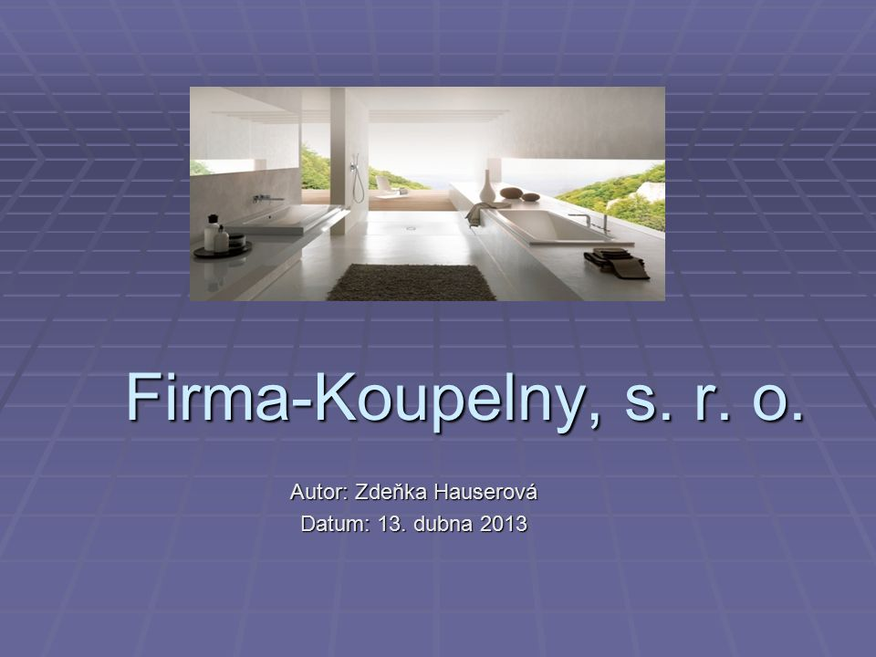 Firma-Koupelny, s. r. o. Autor: Zdeňka Hauserová Datum: 13. dubna 2013