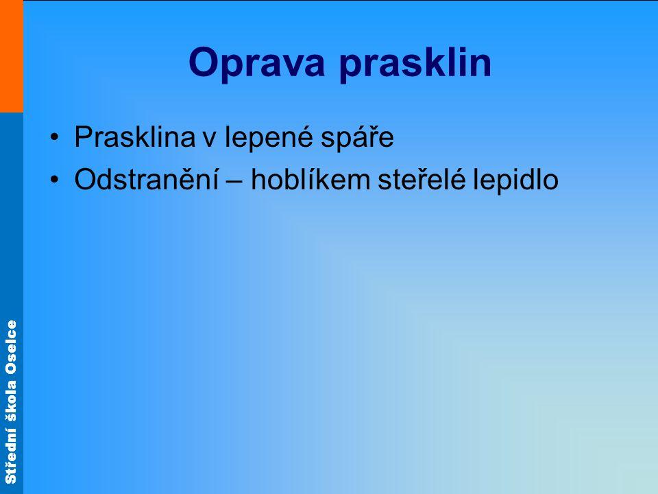 Střední škola Oselce Oprava prasklin Prasklina v lepené spáře Odstranění – hoblíkem steřelé lepidlo