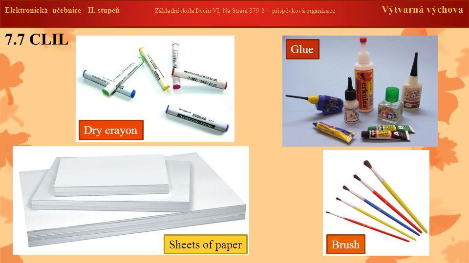 7.7 CLIL Elektronická učebnice - II. stupeň Základní škola Děčín VI, Na Stráni 879/2 – příspěvková organizace Výtvarná výchova Dry crayon Sheets of pa