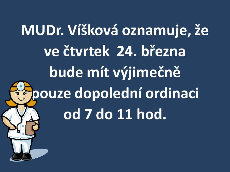 MUDr. Víšková oznamuje, že ve čtvrtek 24. března bude mít výjimečně pouze dopolední ordinaci od 7 do 11 hod.