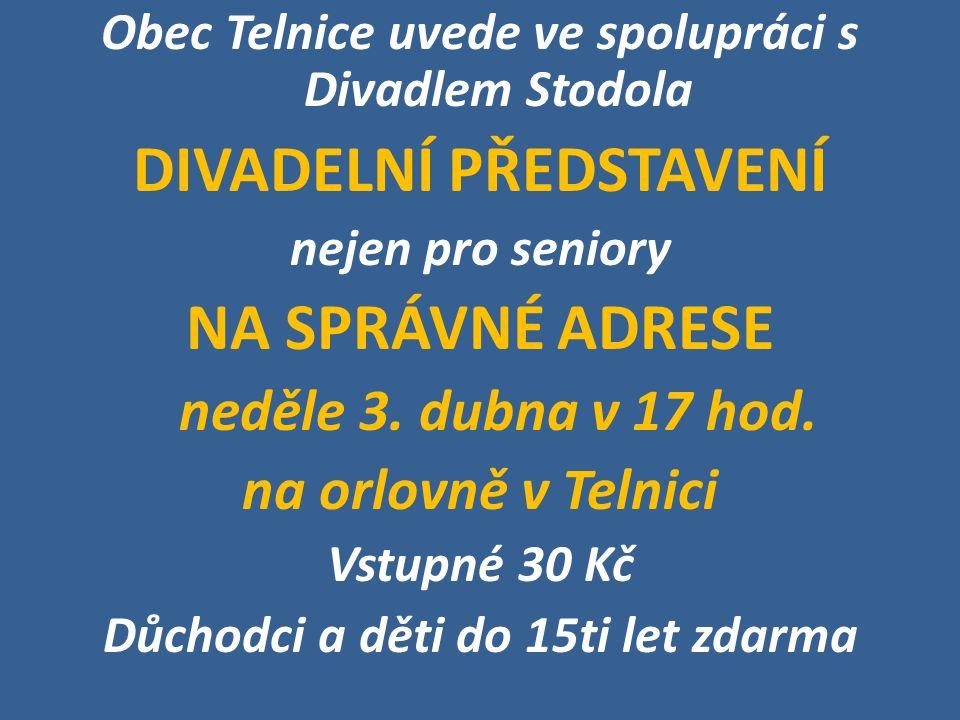 Obec Telnice uvede ve spolupráci s Divadlem Stodola DIVADELNÍ PŘEDSTAVENÍ nejen pro seniory NA SPRÁVNÉ ADRESE neděle 3. dubna v 17 hod. na orlovně v T