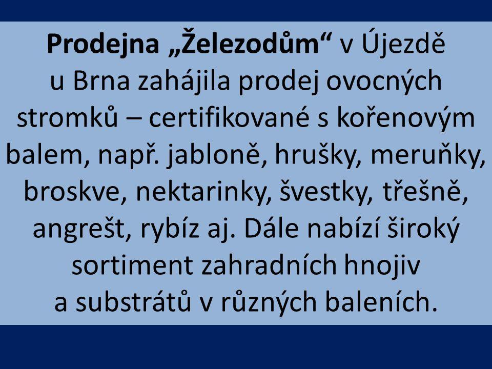 """Prodejna """"Železodům"""" v Újezdě u Brna zahájila prodej ovocných stromků – certifikované s kořenovým balem, např. jabloně, hrušky, meruňky, broskve, nekt"""