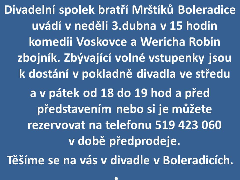 Divadelní spolek bratří Mrštíků Boleradice uvádí v neděli 3.dubna v 15 hodin komedii Voskovce a Wericha Robin zbojník. Zbývající volné vstupenky jsou