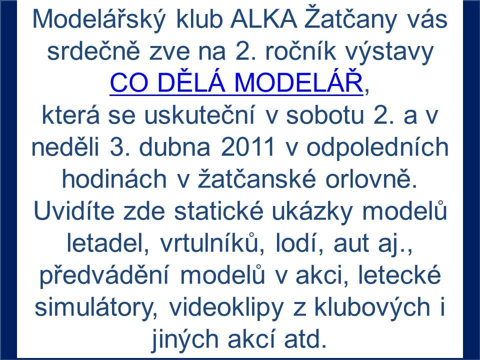 Modelářský klub ALKA Žatčany vás srdečně zve na 2. ročník výstavy CO DĚLÁ MODELÁŘCO DĚLÁ MODELÁŘ, která se uskuteční v sobotu 2. a v neděli 3. dubna 2