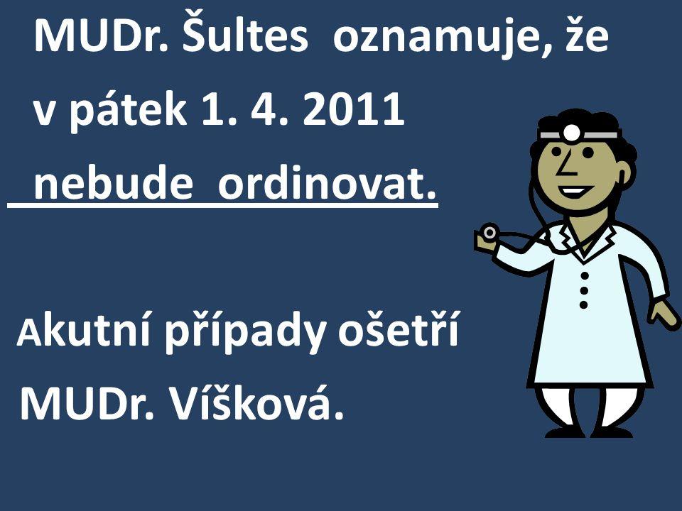 MUDr. Šultes oznamuje, že v pátek 1. 4. 2011 nebude ordinovat. A kutní případy ošetří MUDr. Víšková.