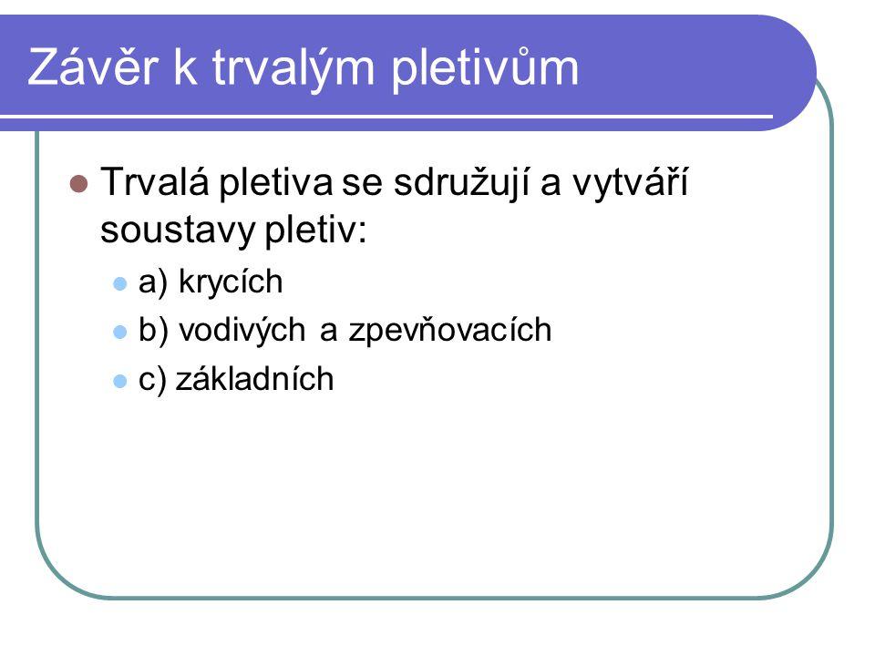 Závěr k trvalým pletivům Trvalá pletiva se sdružují a vytváří soustavy pletiv: a) krycích b) vodivých a zpevňovacích c) základních