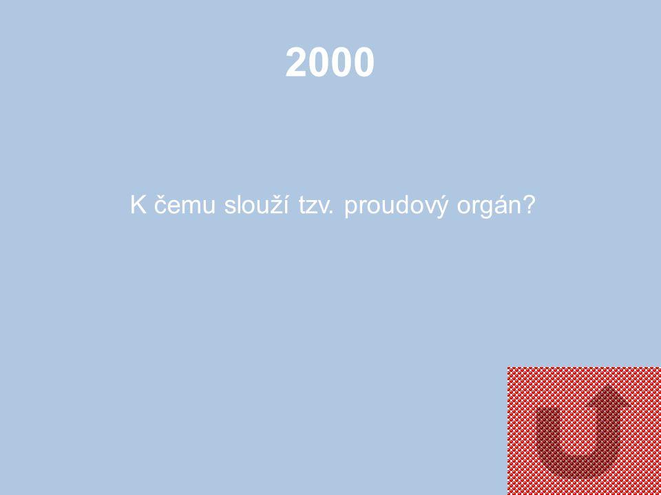 2000 K čemu slouží tzv. proudový orgán?