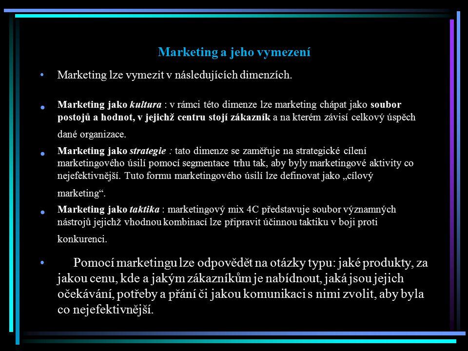 Marketing a jeho vymezení Marketing lze vymezit v následujících dimenzích. Marketing jako kultura : v rámci této dimenze lze marketing chápat jako sou