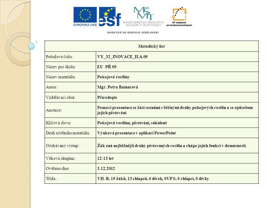 Metodický list Pořadové číslo:VY_32_INOVACE_II.A.09 Název pro školu:EU PŘ 09 Název materiálu:Pokojové rostliny Autor:Mgr.