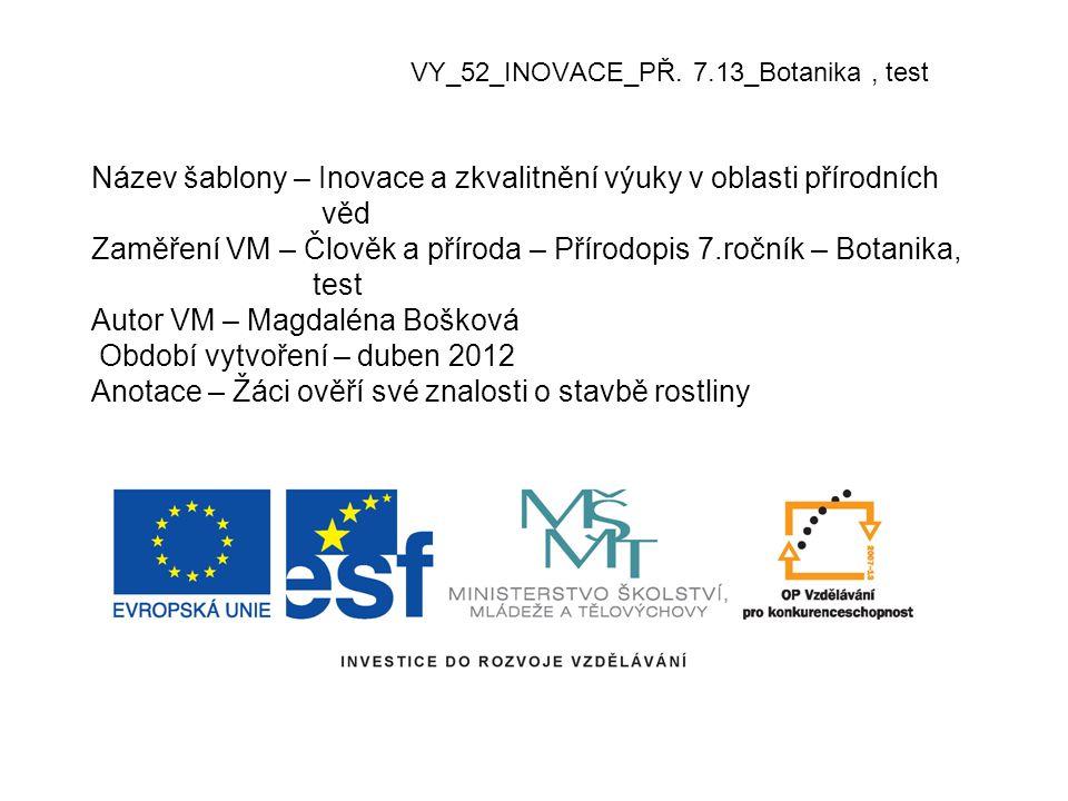 VY_52_INOVACE_PŘ. 7.13_Botanika, test Název šablony – Inovace a zkvalitnění výuky v oblasti přírodních věd Zaměření VM – Člověk a příroda – Přírodopis