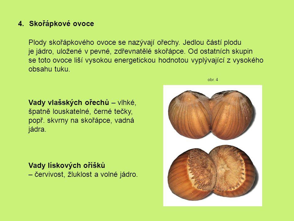 4.Skořápkové ovoce Plody skořápkového ovoce se nazývají ořechy.