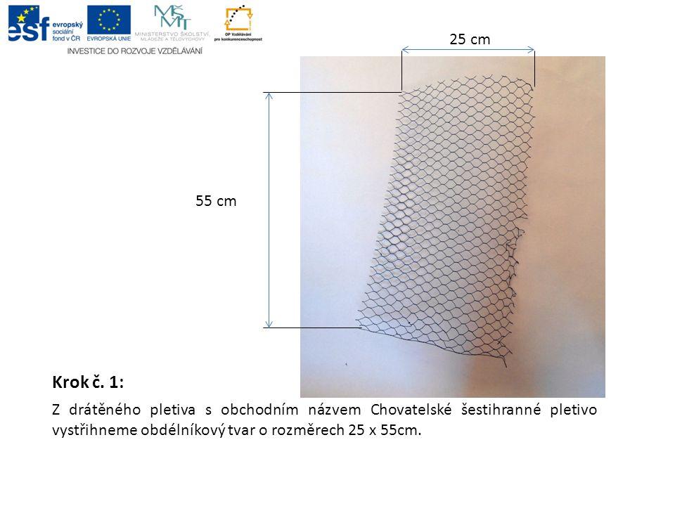 Krok č. 1: Z drátěného pletiva s obchodním názvem Chovatelské šestihranné pletivo vystřihneme obdélníkový tvar o rozměrech 25 x 55cm. 55 cm 25 cm