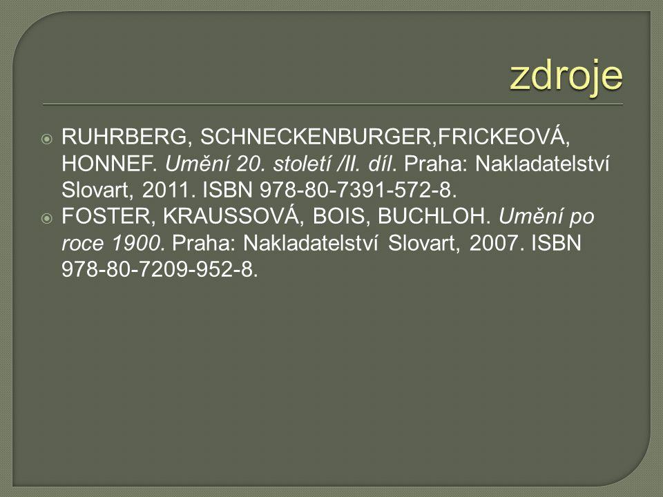  RUHRBERG, SCHNECKENBURGER,FRICKEOVÁ, HONNEF. Umění 20. století /II. díl. Praha: Nakladatelství Slovart, 2011. ISBN 978-80-7391-572-8.  FOSTER, KRAU